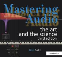 Mastering Audio: The Art and the Science: Third Edition
