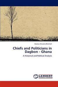 Chiefs and Politicians in Dagbon - Ghana