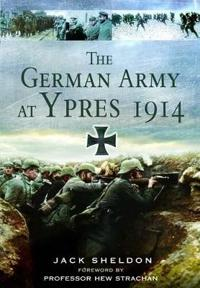 The German Army at Ypres 1914 and the Battle for Flanders