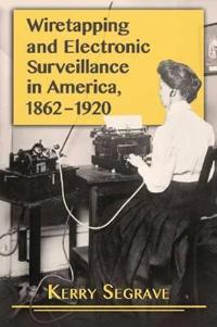 Wiretapping and Electronic Surveillance in America, 1862-1920