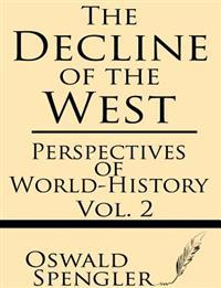 The Decline of the West (Volume 2): Perspectives of World-History