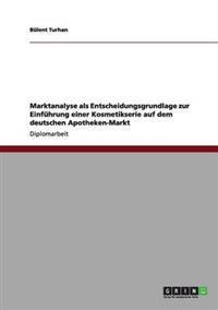 Einfuhrung Einer Kosmetikserie Auf Dem Deutschen Apotheken-Markt. Marktanalyse ALS Entscheidungsgrundlage