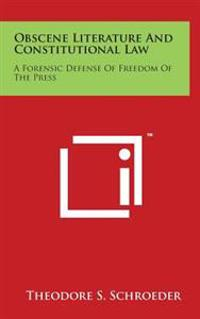 Obscene Literature and Constitutional Law: A Forensic Defense of Freedom of the Press