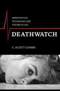 Deathwatch: American Film, Technology, and the End of Life