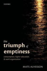 Triumph of emptiness - consumption, higher education, and work organization