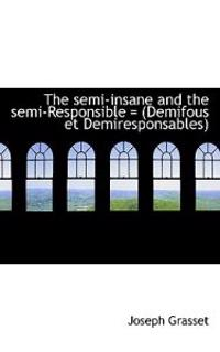 The Semi-Insane and the Semi-Responsible = (Demifous Et Demiresponsables)