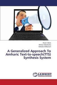 A Generalized Approach to Amharic Text-To-Speech(tts) Synthesis System