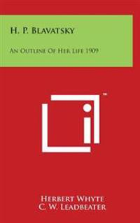 H. P. Blavatsky: An Outline of Her Life 1909