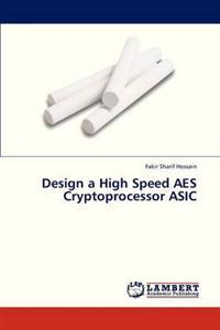 Design a High Speed AES Cryptoprocessor ASIC