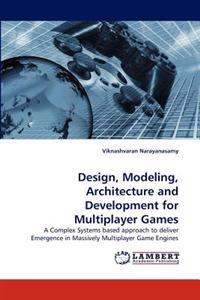 Design, Modeling, Architecture and Development for Multiplayer Games