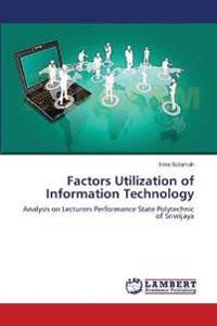 Factors Utilization of Information Technology
