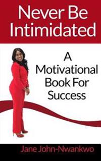 Never Be Intimidated: A Motivational Book for Success