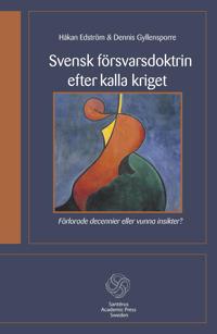 Svensk försvarsdoktrin efter kalla kriget : förlorade decennier eller vunna insikter?