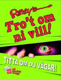 Ripley's Tro't om ni vill! : Titta om du vågar!