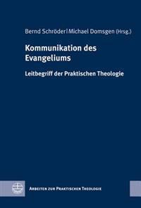 Kommunikation Des Evangeliums: Leitbegriff Der Praktischen Theologie