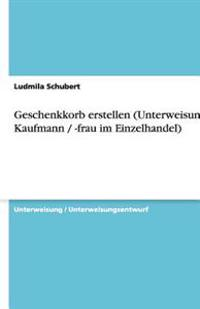 Geschenkkorb Erstellen (Unterweisung Kaufmann / -Frau Im Einzelhandel)
