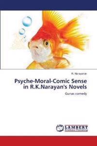 Psyche-Moral-Comic Sense in R.K.Narayan's Novels