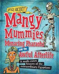 Awfully Ancient: Mangy Mummies, Menacing Pharoahs and Awful Afterlife