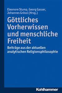Gottliches Vorherwissen Und Menschliche Freiheit: Beitrage Aus Der Aktuellen Analytischen Religionsphilosophie