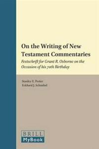 On the Writing of New Testament Commentaries: Festschrift for Grant R. Osborne on the Occasion of His 70th Birthday