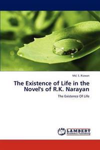 The Existence of Life in the Novel's of R.K. Narayan