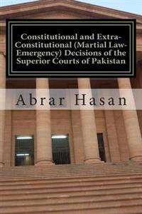 Constitutional and Extra-Constitutional (Martial Law-Emergency) Decisions of the Superior Courts of Pakistan