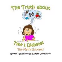 The Truth about Type 1 Diabetes: The Myths Exposed