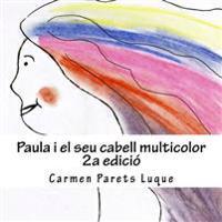 Paula I El Seu Cabell Multicolor: ( Conte Il-Lustrat Per a Nens de 2 a 6 Anys)