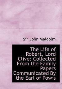 The Life of Robert, Lord Clive
