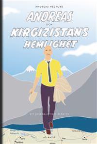Andreas och Kirgizistans hemlighet : ett journalistiskt äventyr