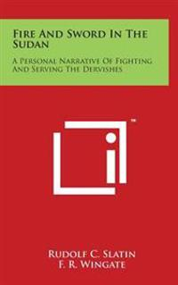 Fire and Sword in the Sudan: A Personal Narrative of Fighting and Serving the Dervishes