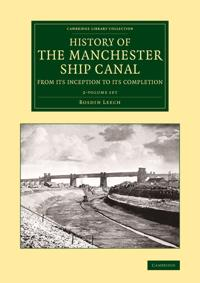 History of the Manchester Ship Canal from its Inception to its Completion 2 Volume Set