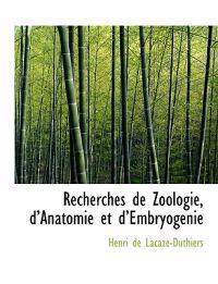 Recherches de Zoologie, D Anatomie Et D Embryogenie