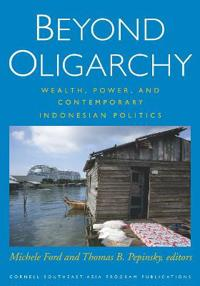 Beyond Oligarchy: Wealth, Power, and Contemporary Indonesian Politics