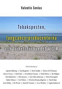 Tobakspesten, lungcancerproducenterna och frihetsförbundet VISIR