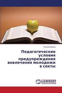 Pedagogicheskie Usloviya Preduprezhdeniya Vovlecheniya Molodezhi V Sekty
