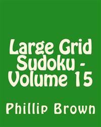 Large Grid Sudoku - Volume 15: Fun, Large Print Sudoku Puzzles