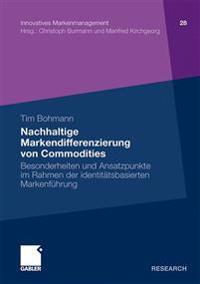 Nachhaltige Markendifferenzierung Von Commodities: Besonderheiten Und Ansatzpunkte Im Rahmen Der Identitätsbasierten Markenführung