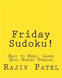 Friday Sudoku!: Easy to Read, Large Grid Sudoku Puzzles