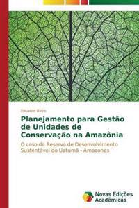 Planejamento Para Gestao de Unidades de Conservacao Na Amazonia