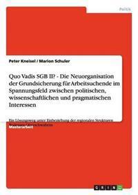 Quo Vadis Sgb II? Neuorganisation Der Grundsicherung Fur Arbeitsuchende
