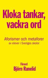 Kloka tankar, vackra ord : aforismer och metaforer av elever i Sveriges skolor