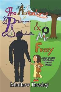 Adventures of Princess Stinkerdoodles and Mr. Fuzzy: Adventures of Princess Stinkerdoodles and Mr. Fuzzy
