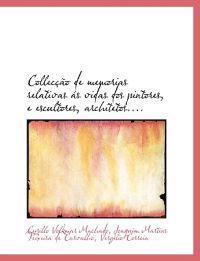 Collec O de Memorias Relativas ?'S Vidas DOS Pintores, E Escultores, Architetos....