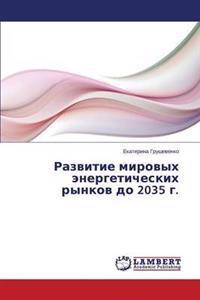 Razvitie Mirovykh Energeticheskikh Rynkov Do 2035 G.