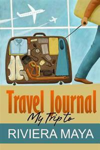 Travel Journal: My Trip to Riviera Maya