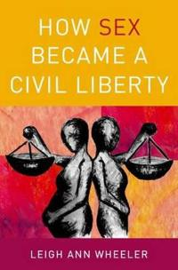 How Sex Became a Civil Liberty