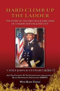 Hard Climb Up the Ladder: The Story of the First Black Fire Chief of a Major New England City