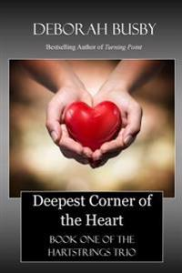 Deepest Corner of the Heart: Book One of the Hartstrings Quartet