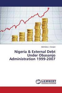 Nigeria & External Debt Under Obasanjo Administration 1999-2007